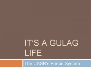 ITS A GULAG LIFE The USSRs Prison System