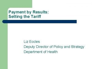 Payment by Results Setting the Tariff Liz Eccles