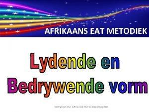AFRIKAANS EAT METODIEK Saamgestel deur Juffrou Marelize Swanepoel