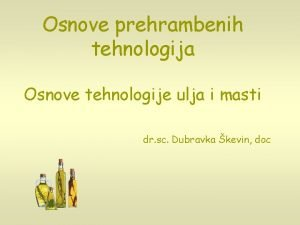 Osnove prehrambenih tehnologija Osnove tehnologije ulja i masti