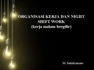 ORGANISASI KERJA DAN NIGHT SHIFT WORK kerja malam
