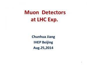 Muon Detectors at LHC Exp Chunhua Jiang IHEP