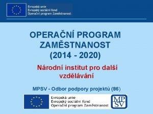 OPERAN PROGRAM ZAMSTNANOST 2014 2020 Nrodn institut pro