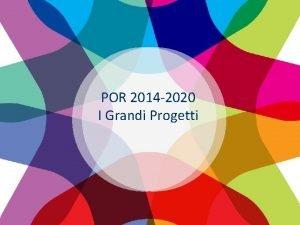 POR 2014 2020 I Grandi Progetti UNIONE EUROPEA