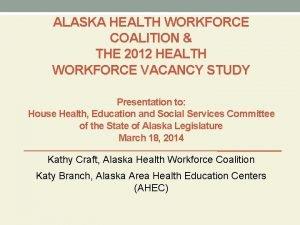 ALASKA HEALTH WORKFORCE COALITION THE 2012 HEALTH WORKFORCE
