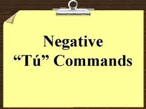 Negative T Commands Negative T Commands To form