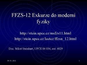FFZS12 Exkurze do modern fyziky http stein upce