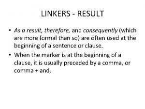 LINKERS RESULT As a result therefore and consequently