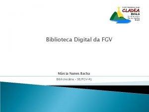 Biblioteca Digital da FGV Mrcia Nunes Bacha Bibliotecria