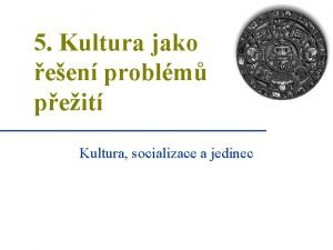 5 Kultura jako een problm peit Kultura socializace