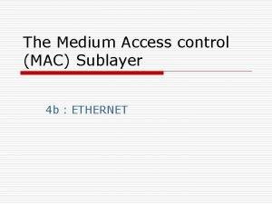 The Medium Access control MAC Sublayer 4 b