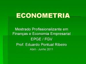 ECONOMETRIA Mestrado Profissionalizante em Finanas e Economia Empresarial