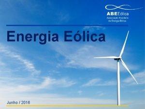 Energia Elica Junho 2016 Quem somos Fundada em