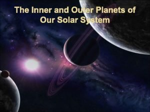 The Inner and Outer Planets of Our Solar