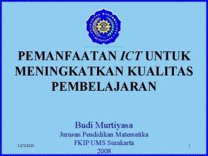 PEMANFAATAN ICT UNTUK MENINGKATKAN KUALITAS PEMBELAJARAN Budi Murtiyasa