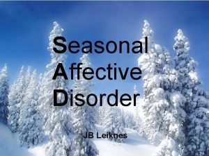 Seasonal Affective Disorder JB Leiknes Seasonal Affective Disorder