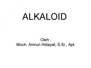 ALKALOID Oleh Moch Amrun Hidayat S Si Apt