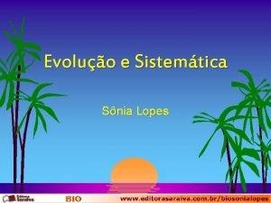 Evoluo e Sistemtica Snia Lopes Evoluo e Sistemtica