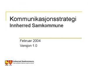 Kommunikasjonsstrategi Innherred Samkommune Februar 2004 Versjon 1 0