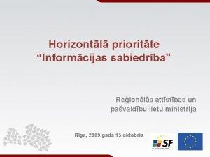 Horizontl prioritte Informcijas sabiedrba Reionls attstbas un pavaldbu
