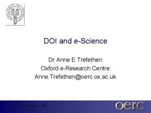 DOI and eScience Dr Anne E Trefethen Oxford