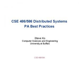 CSE 486586 Distributed Systems PA Best Practices Steve