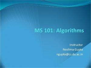 MS 101 Algorithms Instructor Neelima Gupta nguptacs du