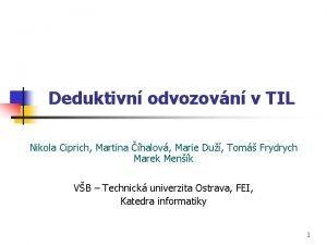 Deduktivn odvozovn v TIL Nikola Ciprich Martina halov