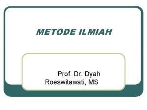 METODE ILMIAH Prof Dr Dyah Roeswitawati MS KEBENARAN