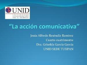 La accin comunicativa Jess Alfredo Resndiz Ramrez Cuarto