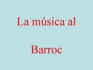 La msica al Barroc ndex Context histric Msica