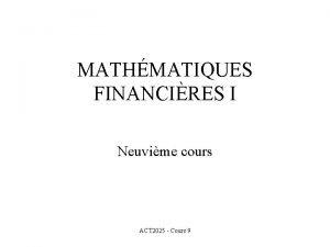 MATHMATIQUES FINANCIRES I Neuvime cours ACT 2025 Cours