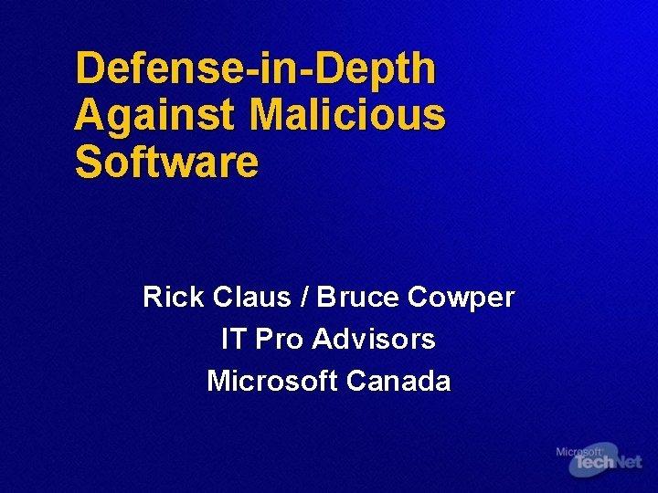DefenseinDepth Against Malicious Software Rick Claus Bruce Cowper
