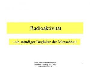 Radioaktivitt ein stndiger Begleiter der Menschheit Technische Universitt