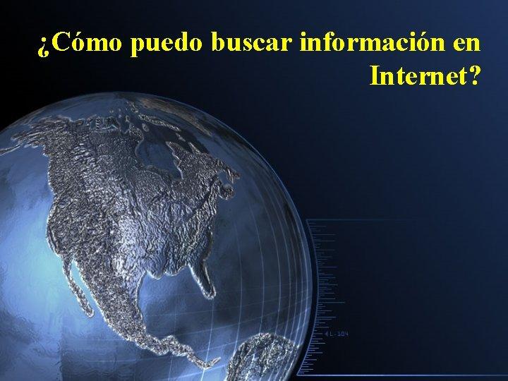 Cmo puedo buscar informacin en Internet Buscar informacin