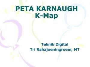 PETA KARNAUGH KMap Teknik Digital Tri Rahajoeningroem MT