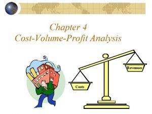 Chapter 4 CostVolumeProfit Analysis Revenues Costs Presentation Outline
