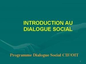 INTRODUCTION AU DIALOGUE SOCIAL Programme Dialogue Social CIFOIT