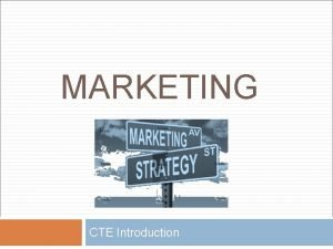 MARKETING CTE Introduction What is marketing Marketing is