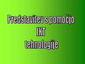 Kaj je IKT tehnologija InformacijskoKomunikacijska Tehnologija Z njo