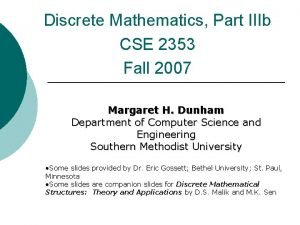 Discrete Mathematics Part IIIb CSE 2353 Fall 2007