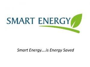 Smart Energy is Energy Saved Company Overview Smart