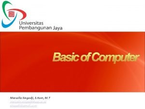 Basic of Computer Marcello Singadji S Kom M