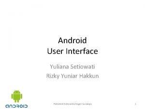 Android User Interface Yuliana Setiowati Rizky Yuniar Hakkun
