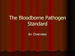 The Bloodborne Pathogen Standard An Overview The Standard