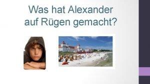 Was hat Alexander auf Rgen gemacht Was hat