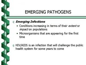 EMERGING PATHOGENS b Emerging Infections Conditions increasing in