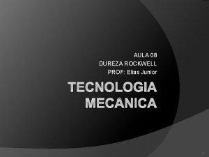 AULA 08 DUREZA ROCKWELL PROF Elias Junior TECNOLOGIA