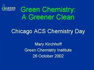 Green Chemistry A Greener Clean Chicago ACS Chemistry