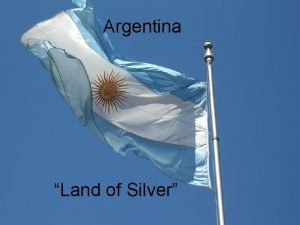 Argentina Land of Silver Location 1 Argentina is